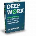 Deep Work. Concentrarea ca superputere intr-o lume a perturbarilor