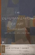 Dehumanization of Art and Other Essays on Art, Culture, and