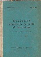 Depanarea aparatelor de radio si televiziune - Manual pentru scoli tehnice