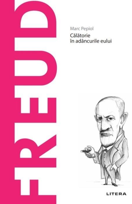 Descopera Filosofia. Freud. Calatorie in adancurile eului