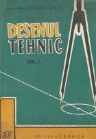 Desenul tehnic, Volumele I si II - Manual pentru scolile profesionale de ucenici