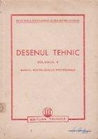 Desenul tehnic, Volumul al II - lea, Manual pentru scolile profesionale