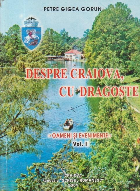 Despre Craiova, cu dragoste - Oameni si evenimente, Volumul I