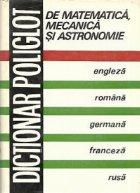 Dictionar poliglot de matematica, mecanica si astronomie: Engleza, romana, germana, franceza, rusa