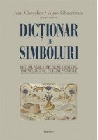 Dictionar de simboluri. Mituri, vise, obiceiuri, gesturi, forme, figuri, culori, numere