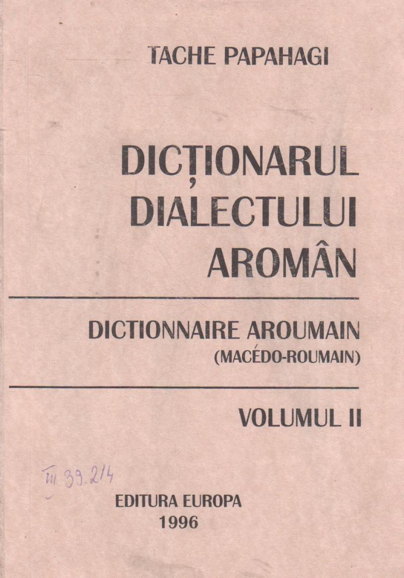 Dictionarul dialectului aroman general si etimologic - Dictionnaire aroumain (macedo-roumain), Volumul II