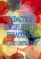 DIDACTICA DISCIPLINELOR PEDAGOGICE. UN CADRU CONSTRUCTIVIST