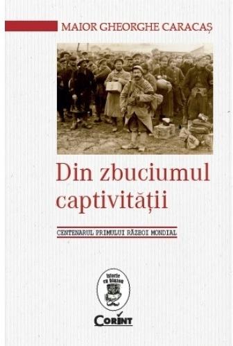 Din zbuciumul captivităţii. Centenarul Primului Război Mondial