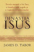 Dinastia Iisus. Istoria secretă a lui Iisus, a familiei sale regale şi anaşterii creştinismului.