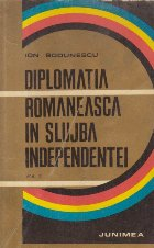 Diplomatia romaneasca slujba Independentei Volumul