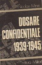 Dosare confidentiale (1939 - 1945) - Din culisele celui de-al doilea razboi mondial