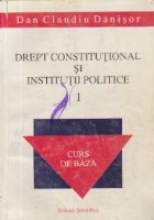 Drept constitutional si institutii politice, Volumul I - Curs de baza