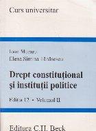 Drept constitutional si institutii politice. Editia 12. Volumul II