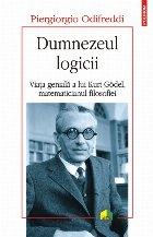 Dumnezeul logicii. Viața genială a lui Kurt Gödel, matematicianul filosofiei