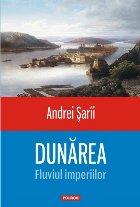 Dunărea. Fluviul imperiilor