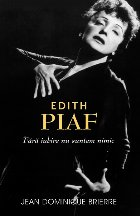 Edith Piaf: fara iubire suntem nimic
