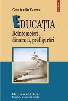 Educaţia. Reîntemeieri, dinamici, prefigurări