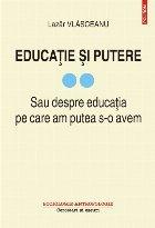 Educație și putere. Sau despre educația pe care am putea s-o avem (vol. II)