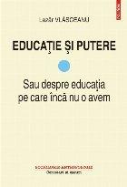 Educație și putere. Sau despre educația pe care încă nu o avem (vol. I)