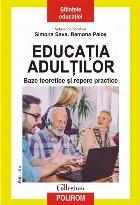 Educatia adultilor. Baze teoretice si repere practice (editia a II-a revazuta si adaugita)