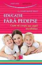 Educatie fara pedepse. Cum sa cresti un copil ascultator.
