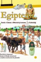 EGIPTENII (mini-enciclopedie) - Istorie. Cultura. Obiceiuri si Costume. Curiozitati - Intrebari si raspunsuri despre civilizatia misterioasa a marilor constructori de piramide