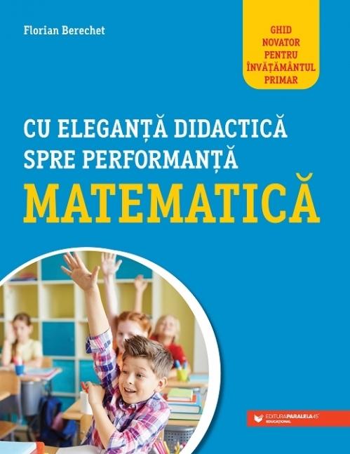 Cu eleganță didactică spre performanță matematică. Ghid novator pentru învățământul primar
