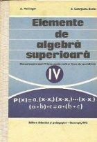 Elemente de algebra superioara - Manual pentru anul IV liceu, sectia reala si licee e specialitate