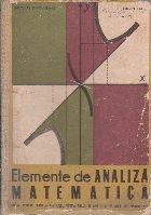 Elemente de analiza matematica - Manual pentru anul III de liceu, sectia reala si licee de specialitate