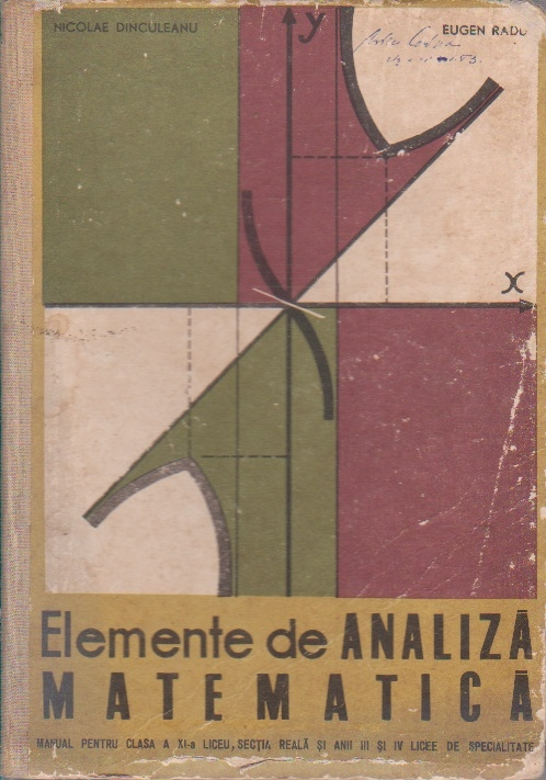 Elemente de analiza matematica - Manual pentru clasa a XI-a liceu, sectia reala si anii III si IV licee de specialitate (Editie 1969)