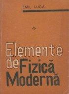 Elemente de fizica moderna, Volumul I