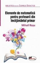 Elemente de matematica pentru profesorii din invatamantul primar. Editia a 2-a, revizuita