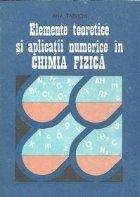 Elemente teoretice si aplicatii numerice in Chimia Fizica