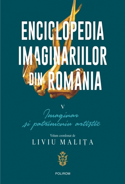 Enciclopedia imaginariilor din România. Vol. V: Imaginar și patrimoniu artistic