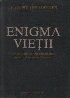 Enigma vietii - Reflectiile unui medic-biolog asupra vietii si mortii