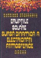 Eruptiile solare sursa dinamica a electricitatii atmosferice. Indrumator pentru biologi, medici, ingineri