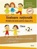Evaluare nationala. Modele de teste pentru clasa a II-a. Limba si literatura romana, matematica