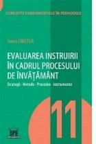 Evaluarea instruirii in cadrul procesului de invatamant - Strategii, metode, procedee, instrumente. Volumul 11 din Concepte fundamentale in pedagogie