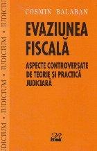 Evaziunea Fiscala. Aspecte controversate de teorie si practica judiciara