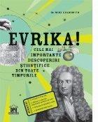 Evrika! Cele mai importante descoperiri stiintifice din toate timpurile