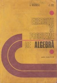 Exercitii si probleme de algebra pentru clasele IX - XII