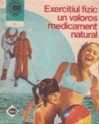 Exercitiul fizic un valoros medicament natural, Volumul I