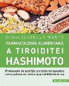 Farmacologia alimentară a tiroiditei Hashimoto. Protocoale de nutriție și rețete terapeutice care te ajută să preiei controlul asupra sănătății tiroidei tale