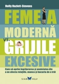 Femeia modernă vs. grijile excesive
