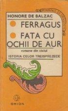 Ferragus. Fata cu ochii de aur - Romane din ciclul Istoria celor treisprezece