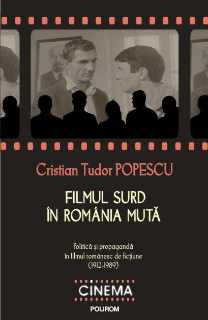 Filmul surd în România mută: politică și propagandă în filmul românesc de ficțiune (1912-1989)