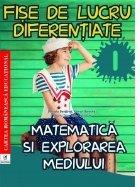 Fise de lucru diferentiate. Matematica si explorarea mediului. Clasa I