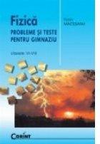 Fizica. Probleme si teste pentru gimnaziu - Clasele VI-VIII