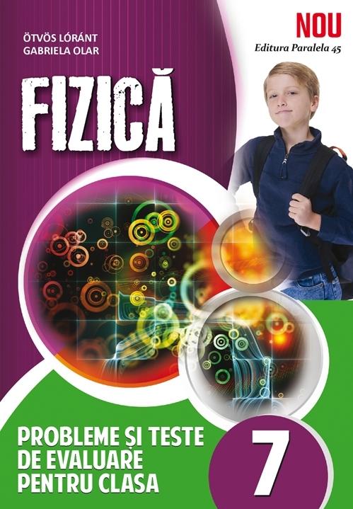 FIZICA. PROBLEME SI TESTE DE EVALUARE. CLASA A VII-A