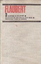 Flaubert, 3 - Bouvard si Pecuchet. Dictionar de idei primite de-a gata. Strabatind cimpii si tarmuri